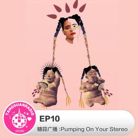 EP10:Pumping On Your Stereo